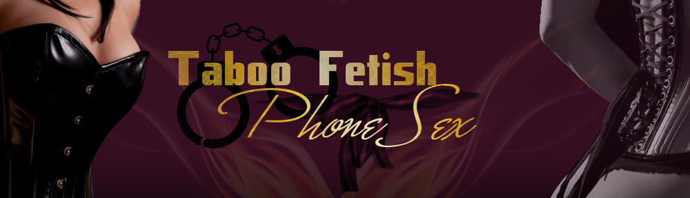Taboo Fetish Phone Sex